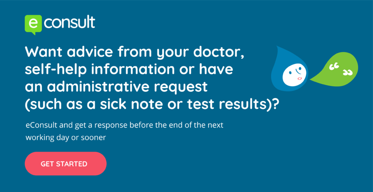 eConsult.  Want advice from  your doctor, self-help information or have an administrative request (such as a sick note or test results)?  eConslt and get a response before the end of the next working day or sooner