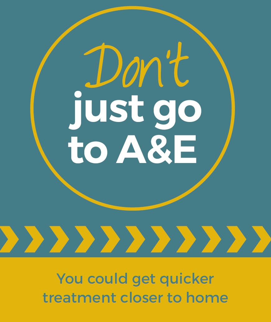 Don't just go to A and E